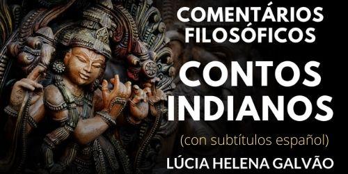 Foro filosofia oriente CONTOS INDIANOS - Comentários Filosóficos da Prof. Lúcia Helena Galvão (Subtitulos Español)